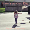 make your own kite, kites, kids activities, kids crafts